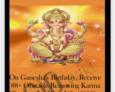 On Ganesha's Birthday, Receive 88+ Obstacle-Removing Karma Clearings for Your Life (2019)