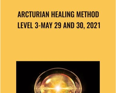 Arcturian Healing Method Level 3-May 29 and 30, 2021