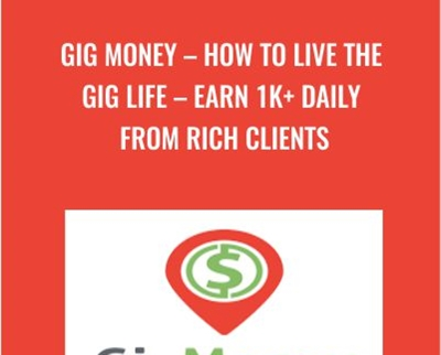 Gig Money – How To Live The Gig Life – Earn 1K+ Daily From Rich Clients
