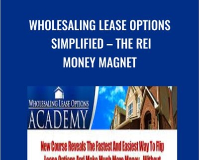 Wholesaling Lease Options Simplified - The REI Money Magnet - Joe McCall