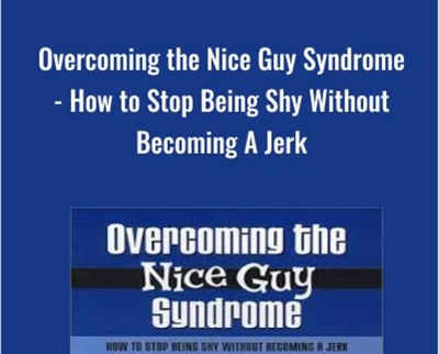 Overcoming the Nice Guy Syndrome - How to Stop Being Shy Without Becoming A Jerk - Ron Louis &David Copeland